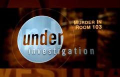 VIDEO - Court TV - Under Investigation: Murder in Room 103